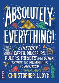 ABSOLUTELY EVERYTHING: A HISTORY OF EARTH, DINOSAURS, RULERS, ROBOTS AND OTHER THINGS TOO NUMEROUS TO MENTION