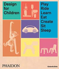 DESIGN FOR CHILDREN - PLAY, RIDE, LEARN, EAT, CREATE, SIT, SLEEP
